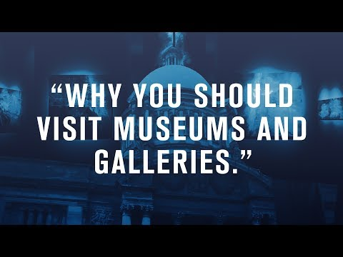 Why you should be visiting museums