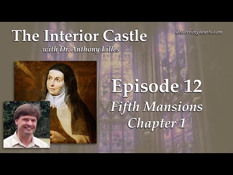 Fifth mansions, chapter 1 – the interior castle by st. teresa of avila /w dr. anthony lilles