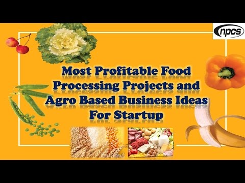 Most profitable food processing projects and agro based business ideas for startup