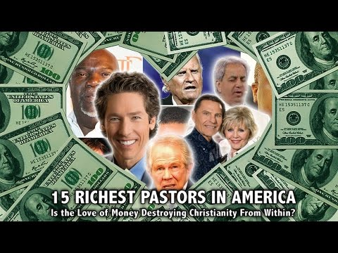 15 richest pastors in america: is the love of money destroying christianity from within?