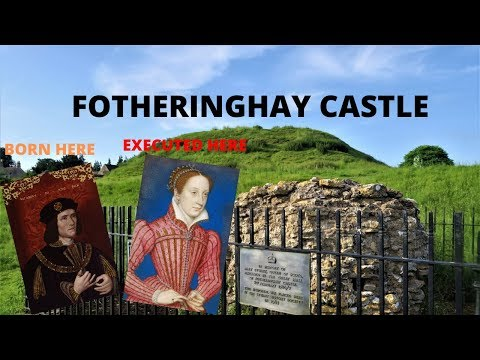 Fotheringhay castle - england's most significant forgotten castle
