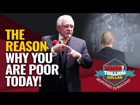 The reason why you are poor today!   dan responds to bullshit