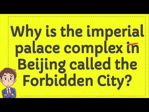 Why is the imperial palace complex in beijing called the forbidden city?
