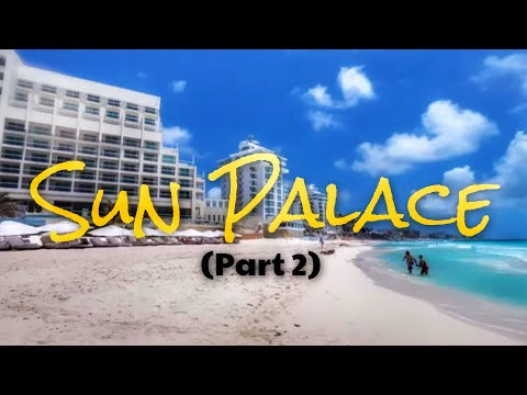 The sun palace resort in cancun (part2)
